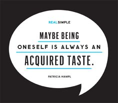 Is being oneself always an acquired taste?