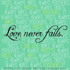 Love never fails. 1 Corinthians 13:8 Bible Every Day Spirit- Such a sweet app for the iphone for encouragement
