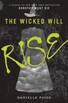 The Wicked Will Rise (Dorothy Must Die #2) by Danielle Paige Expected publication: March 31st 2015