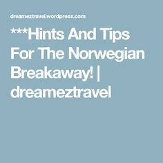***Hints And Tips For The Norwegian Breakaway! | dreameztravel