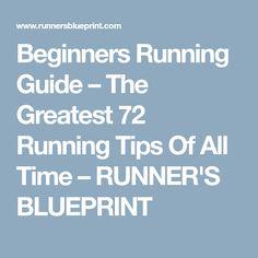 Beginners Running Guide – The Greatest 72 Running Tips Of All Time – RUNNER'S BLUEPRINT