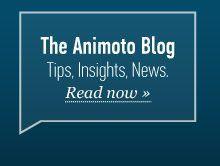 The Animoto Blog - Tips, Insights and News