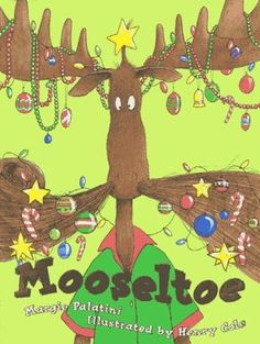 Mooseltoe by Margie Palatini Illustrated by Henry Cole Moose thinks he has all his Christmas preparations taken care of, but at the last minute he must come up with a substitute for the Christmas tree. Best Christmas Books, Before Christmas, Christmas Fun, Christmas Jokes, Toddler Books, Childrens Books, Olive The Other Reindeer, Henry Cole, Free Activities