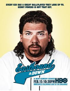 Kenny Powers #Eastbound & Down  No one has a bigger ego or is more willing to humiliate himself to get ahead. Gotta admire that.