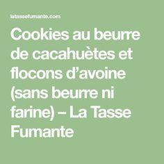 Cookies au beurre de cacahuètes et flocons d'avoine (sans beurre ni farine) – La Tasse Fumante