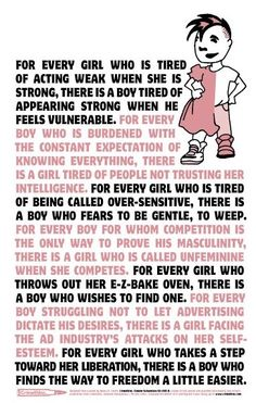 For every girl who is tired of acting weak when she is strong, there is a boy tired of appearing strong when he feels vulnerable...(continues)