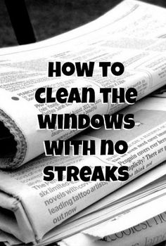 Clean the Windows with NO STREAKS   Next time you need to clean windows, or even mirrors, drop the paper towels and find the newspaper!! It leaves no streaks and looks like you have new windows.   Worth a shot?  WORKS