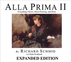 Alla Prima II By Richard Schmid--love this 2nd Edition.  So much more than the first edition.  Both are amazing art books and well worth reading.