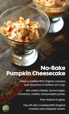These no-bake pumpkin cheesecakes make great Thanksgiving desserts!    Ingredients:  -2/3 cup crumbled RITZ  -1 block softened cream cheese  -1/4 cup brown sugar  -1 cup pumpkin puree  -1 tsp. vanilla