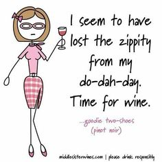 I seem to have lost the zippity from my do-dah-day. Time for wine. #wine #funny