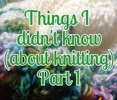 Crafts from the Cwtch blogger Sarah shares the top 5 things she didn't know about knitting until a few years ago but which have made the greatest difference to her craft. Useful post for new knitters with links to photo/video tutorials