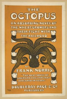 adventures-of-the-blackgang: The Octopus - An Absorbing Novel of the Wheat Growers and Their Fight with the Railroad(1901) from wikipedia: The Octopus: A California Story is a 1901 novel by Frank Norris and the first part of a planned but uncompleted trilogy, The Epic of Wheat. It describes the raising of wheat in California, and conflict between the wheat growers and a railway company. Norris was inspired by role of the Southern Pacific Railroad in events surrounding the Mussel Slough…