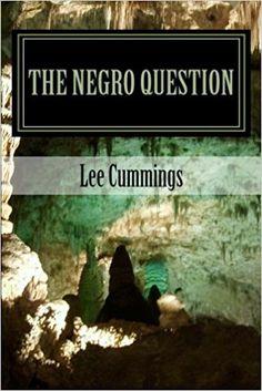 The Negro Question: Who Am I: Lee Cummings: 9781468181920: Amazon.com: Books