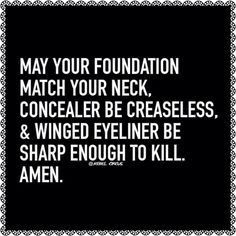 May your foundation match your neck