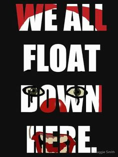 We all float, Pennywise.