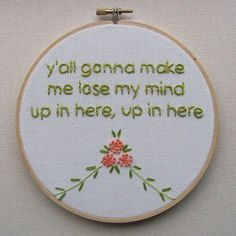 Y& gonna make me lose my mind up in here, up in here flower embroidery, Funny Embroidery, Hand Embroidery Stitches, Cross Stitch Embroidery, Cross Stitch Patterns, Embroidery Designs, Flower Embroidery, Embroidery Kits, Embroidery Letters, Rap Song Lyrics