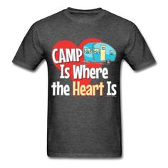 Camp is Where the Heart is! There's no place like the RV... #camping #campingtshirts #traveltrailers #teardroptrailer #rvcamper