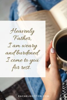 Heavenly Father, I am weary and burdened. I come to you for rest. Prayer by Rachel Britton.
