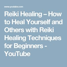 Reiki Healing – How to Heal Yourself and Others with Reiki Healing Techniques for Beginners - YouTube