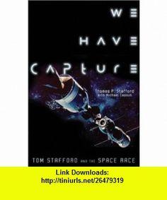 We Have Capture (9781588340702) Thomas P. Stafford, Michael Cassutt , ISBN-10: 1588340708  , ISBN-13: 978-1588340702 ,  , tutorials , pdf , ebook , torrent , downloads , rapidshare , filesonic , hotfile , megaupload , fileserve