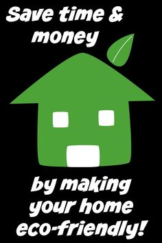 Save Time & Money By Making Your Home Eco-Friendly