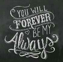 YOU will forever be my always <3