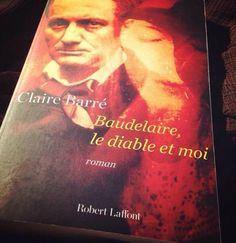 BAUDELAIRE, LE DIABLE ET MOI - Claire BARRÉ