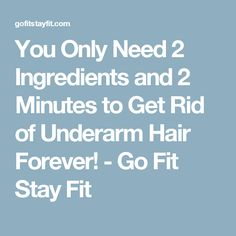 You Only Need 2 Ingredients and 2 Minutes to Get Rid of Underarm Hair Forever! - Go Fit Stay Fit