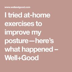 I tried at-home exercises to improve my posture—here's what happened – Well+Good