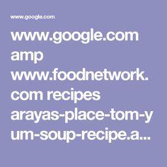 www.google.com amp www.foodnetwork.com recipes arayas-place-tom-yum-soup-recipe.amp