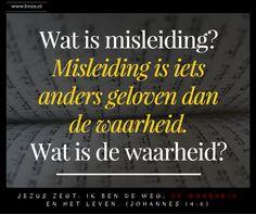 Misleiding is iets anders geloven dan de waarheid. Wat is de waarheid? De waarheid is het Woord van God.