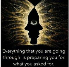 Everything....that You are going through is preparing you for what you asked for. #Abraham-Hicks