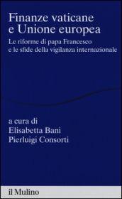 Finanze vaticane e Unione europea. Le riforme di papa Francesco e le sfide della…