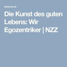 Die Kunst des guten Lebens: Wir Egozentriker | NZZ