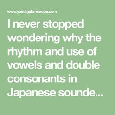 I never stopped wondering why the rhythm and use of vowels and double consonants in Japanese sounded so familiar to me, although my mother tongue is Finnish.