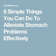 6 Simple Things You Can Do To Alleviate Stomach Problems Effectively