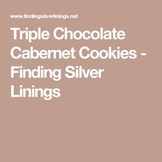 Triple Chocolate Cabernet Cookies - Finding Silver Linings