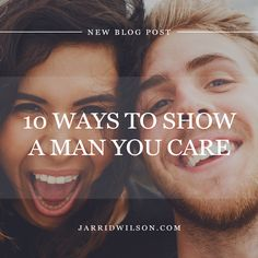 10 Ways To Show A Man You Care