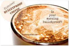 BULLETPROOF your coffee! Find out how!
