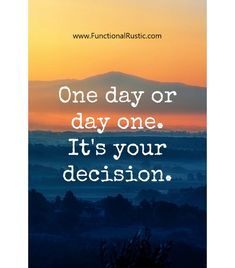 One day or day one. It's your decision. www.FunctionalRustic.com #quote #quoteoftheday #motivation #inspiration #diy #functionalrustic #homestead #rustic #pallet #pallets #rustic #handmade #craft #tutorial #michigan #puremichigan #storage #repurpose #recycle #decor #country # #barn #strongwoman #inspational #quotations #success #goals #inspirationalquotes #quotations #strongwomenquotes #puremichigan #recovery #sober