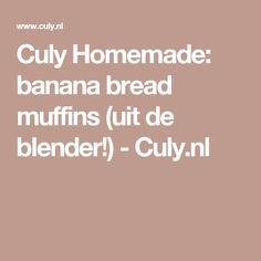 Culy Homemade: banana bread muffins (uit de blender!) - Culy.nl