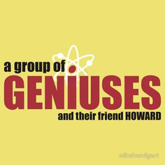 A Group of Geniuses and Their Friend Howard...