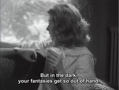 """But in the dark your fantasies get so out of hand."""