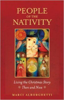 People of the Nativity: Living the Christmas Story Then and Now: Marci Alborghetti: 9781585959181: Amazon.com: Books