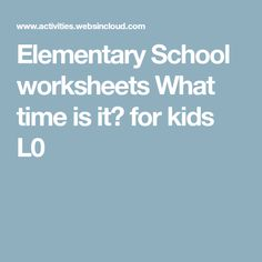 Elementary School worksheets What time is it? for kids Printable Activities For Kids, What Time Is, School Worksheets, Elementary Schools, Printables, Primary School, Print Templates