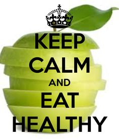 KEEP CALM AND EAT HEALTHY