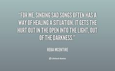 For me, singing sad songs often has a way of healing a situation. It gets the... - Reba McEntire at Lifehack Quotes