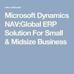 Microsoft Dynamics NAV:Global ERP Solution For Small & Midsize Business