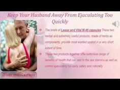 This video describes about how to keep away your husband from ejaculating too quickly. You can find more detail about Lawax and Vital M-40 capsules at http://www.dharmanis.com