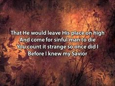 I am not skilled to understand...what God has willed what God has planned...I only know at His right hand...stands one who is my Savior...